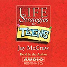 Life Strategies for Teens (       ABRIDGED) by Jay McGraw Narrated by Jay McGraw