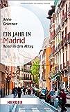 Ein Jahr in Madrid: Reise in den Alltag (HERDER spektrum)