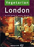 Vegetarian London: 400 Places to Eat and Shop (Vegetarian travel guides) by Bourke, Alex, Wharton, Jennifer (2002) Paperback