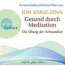 Gesund durch Meditation: Die Übung der Achtsamkeit Hörbuch von Jon Kabat-Zinn Gesprochen von: Dorothea Gädeke, Carsten Fabian