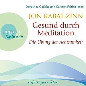 Gesund durch Meditation: Die Übung der Achtsamkeit Hörbuch