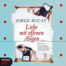 Liebe mit offenen Augen Hörbuch von Jorge Bucay Gesprochen von: Gerd Andresen, Herbert Schäfer, Doris Wolters