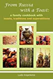 img - for From Russia with a Toast: A Family Cookbook with Toasts, Traditions and Superstitions book / textbook / text book