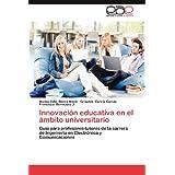 Innovación educativa en el ámbito universitario: Guía para profesores-tutores de la carrera de Ingeniería en Electrónica...