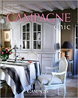 campagne chic maisons de charme en france campagne d coration livres. Black Bedroom Furniture Sets. Home Design Ideas