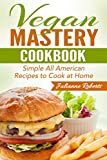 Vegan Mastery Cookbook: Simple All-American Food Recipes to Cook at Home (International Vegan Cookbook Series; All-American Vegan; All American Food; American ... Vegan; American Dishes) (English Edition)