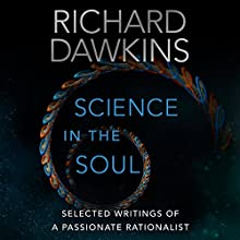 Science in the Soul: Selected Writings of a Passionate Rationalist Audiobook by Richard Dawkins Narrated by Richard Dawkins, Lalla Ward
