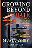 img - for Growing Beyond Hate: Keys to Freedom from Discord, Racism, Sexism, Political Conflict, Class Warfare, Violence, and How to Achieve Peace and Enlightenment book / textbook / text book