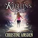 Kaitlin's Tale Audiobook by Christine Amsden Narrated by Melissa Reizian Frank