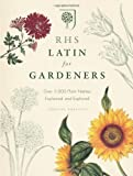 Lorraine Harrison Royal Horticultural Society RHS Latin for Gardeners: Over 3,000 Plant Names Explained and Explored by Royal Horticultural Society, Lorraine Harrison (2012)