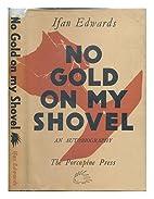 No gold on my shovel by Ifan Edwards