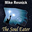 The Soul Eater Audiobook by Mike Resnick Narrated by Danny Campbell