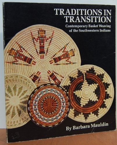 Traditions in Transition: Contemporary Basket Weaving of the Southwestern Indians, Maudlin, Barbara
