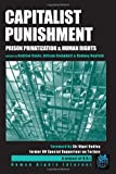 CAPITALIST PUNISHMENT: Prison Privatization and Human Rights