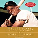 Willie Mays: The Life, The Legend (       UNABRIDGED) by James S. Hirsch Narrated by Adam Grupper