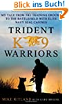 Trident K9 Warriors: My Tale from the...