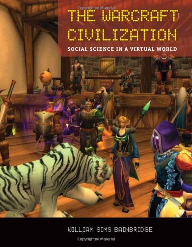 The Warcraft Civilization: Social Science in a Virtual World (MIT Press)