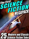 The First Science Fiction MEGAPACK �: 25 Modern and Classic Science Fiction Tales