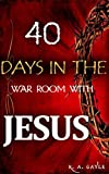 Download 40 DAYS IN THE WAR ROOM WITH JESUS: Devotionals AND Prayers, Fearless Powerful Worship.