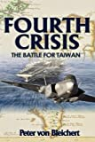 img - for Fourth Crisis: The Battle for Taiwan by Peter von Bleichert (2015-03-22) book / textbook / text book