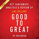 Good to Great: Why Some Companies Make the Leap...and Others Don't, by Jim Collins: Key Takeaways, Analysis & Review |  Instaread