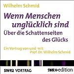 Wenn Menschen unglücklich sind: Über die Schattenseiten des Glücks | Wilhelm Schmid