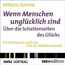 Wenn Menschen unglücklich sind: Über die Schattenseiten des Glücks (       ungekürzt) von Wilhelm Schmid Gesprochen von: Wilhelm Schmid