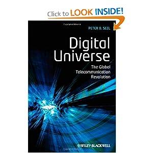 Digital Universe: The Global Telecommunication Revolution Peter Benjamin Seel