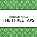 The Three Taps (       UNABRIDGED) by Ronald Knox Narrated by Barnaby Edwards
