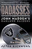 Badasses: The Legend of Snake, Foo, Dr. Death, and John Maddens Oakland Raiders