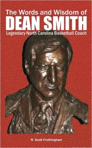 The Words and Wisdom of DEAN SMITH: Legendary North Carolina Basketball Coach