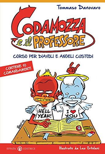 Codamozza e il professore Corso per diavoli e angeli custodi Contiene 10 comandamenti PDF