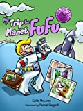 img - for My Trip To Planet FuFu (A Beautifully Illustrated Children's Picture Book; A Perfect Bedtime Story) book / textbook / text book