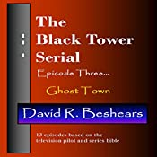 The Black Tower: Ghost Town, The Black Tower Serial, Episode Three | David R. Beshears