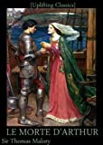 Image of LE MORTE D'ARTHUR Volume 1 and 2: King Arthur and of his Noble Knights of the Round Table ($1 Uplifting Classics) (Kindle's Newest TOC Format)