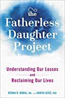 The fatherless daughter project : understanding our losses and reclaiming our lives