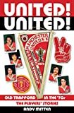 United! United!: Old Trafford in the 70s: The Players' Stories