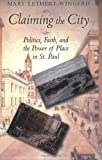 img - for Claiming the City: Politics, Faith, and the Power of Place in St. Paul (Cushwa Center Studies of Catholicism in Twentieth-Century America) by Wingerd, Mary Lethert (2003) Paperback book / textbook / text book