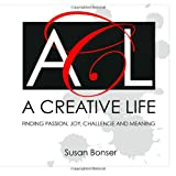 img - for A Creative Life: Finding Passion, Joy, Challenge and Meaning book / textbook / text book
