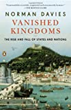 Norman Davies Vanished Kingdoms: The Rise and Fall of States and Nations