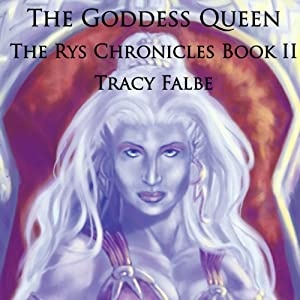 The Goddess Queen: The Rys Chronicles, Book 2 | [Tracy Falbe]