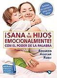 Eduardo Aguilar Kubli Sana a Tus Hijos Emocionalmente!: Con El Poder de La Palabra