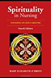 Spirituality In Nursing: Standing on Holy Ground (OBrien, Spirituality in Nursing)
