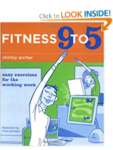 Fitness 9 to 5: Easy Exercises for the Working Week [Paperback] — by Shirley Archer (Author), Chuck Gonzales (Illustrator)