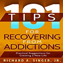 101 Tips for Recovering from Addictions: Practical Suggestions for Creating a New Life Audiobook by Richard A Singer Narrated by John Alan Martinson Jr.