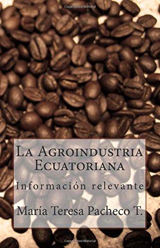La Agroindustria Ecuatoriana: Información Relevante (Spanish Edition)