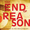The End of Reason: A Response to the New Atheists Hörbuch von Ravi Zacharias Gesprochen von: Simon Vance