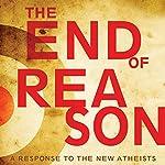 The End of Reason: A Response to the New Atheists   Ravi Zacharias