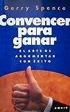 Convencer para ganar: el arte de argumentar con exito (9500416336) by Gerry Spence