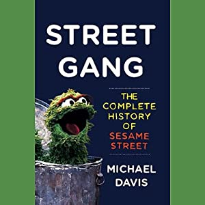 Street Gang: The Complete History of Sesame Street | [Michael Davis]
